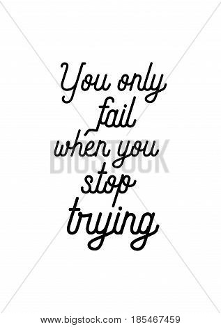 Lettering quotes motivation about life quote. Calligraphy Inspirational quote. You only fail when you stop trying.