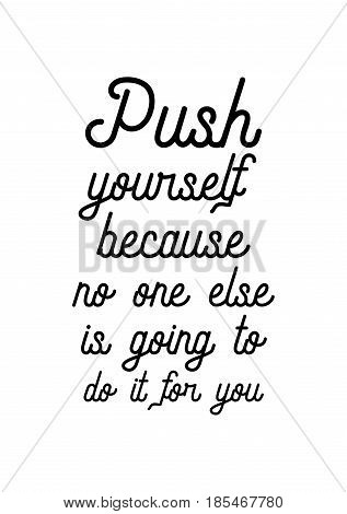 Lettering quotes motivation about life quote. Calligraphy Inspirational quote. Push yourself because, no one else is going to do it for you.