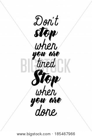 Lettering quotes motivation about life quote. Calligraphy Inspirational quote. Don't stop when you are tired. Stop when you are done.
