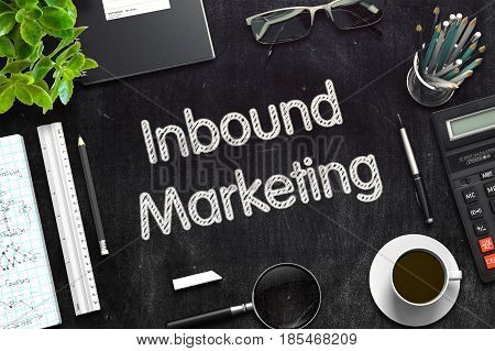 Inbound Marketing. Business Concept Handwritten on Black Chalkboard. Top View Composition with Chalkboard and Office Supplies. 3d Rendering. Toned Image.