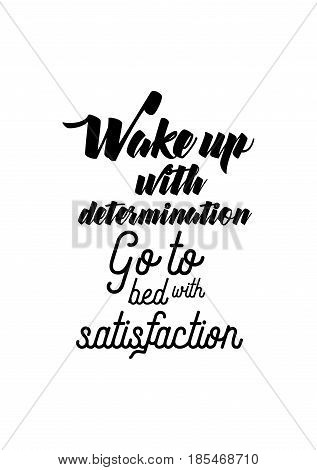 Handwritten lettering positive quote about love to valentines day. Wake up with determination. Go to bed with satisfaction.