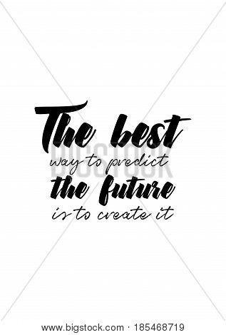 Handwritten lettering positive quote about love to valentines day. The best way to predict the future is to create it.