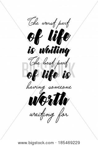 Handwritten lettering positive quote about love to valentines day. The worst part of life is waiting. The best part of life is having someone worth waiting for.