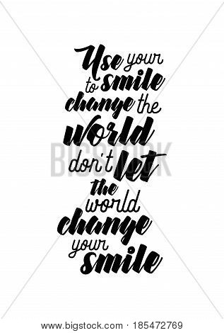 Handwritten lettering positive quote about love to valentines day. Use your smile change the world, don't let the world change your smile.