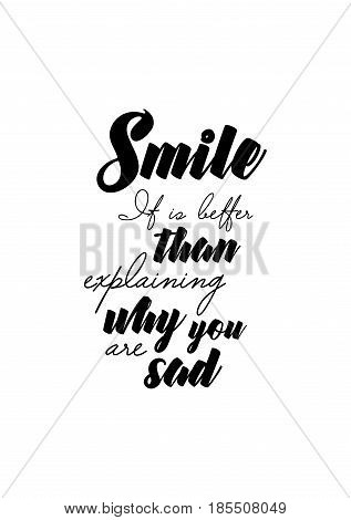 Lettering quotes motivation about life quote. Calligraphy Inspirational quote. Smile. It is better than explaining why you are sad.
