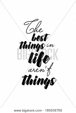 Lettering quotes motivation about life quote. Calligraphy Inspirational quote. The best things in life aren't things.