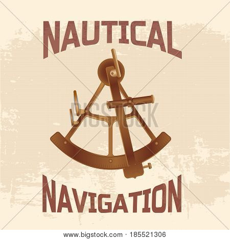 vector illustration. old bronze sextant on a grunge background. the inscription Maritime navigation. t-shirt design print ticket banner poster and other