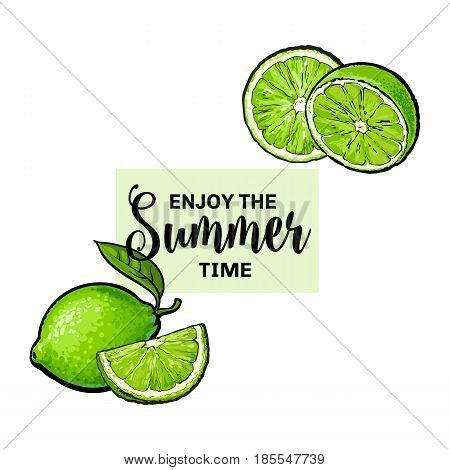 Enjoy the summer time banner, postcard design with whole and half lime fruits and lettering, sketch vector illustration on white background. Banner, postcard, label design with hand drawn lime fruits