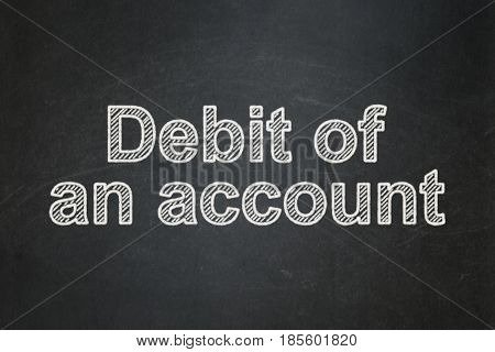 Banking concept: text Debit of An account on Black chalkboard background