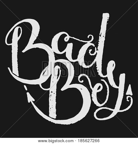 Bad boy lettering. Ink illustration. Modern brush calligraphy. Isolated on white background.