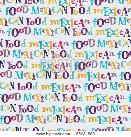 Vector funny seamless pattern of mexican food set in colorful style. Mexican national traditional food. Lettering with cute sans color letters. Perfect for for web site, applications.