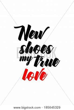 Lettering quotes motivation about life quote. Calligraphy Inspirational quote. New shoes, my true love.