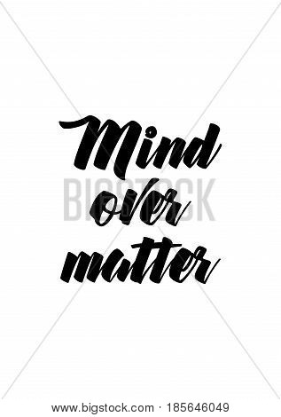 Lettering quotes motivation about life quote. Calligraphy Inspirational quote. Mind over matter.