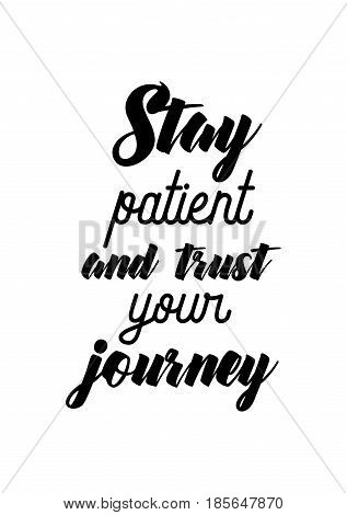 Lettering quotes motivation about life quote. Calligraphy Inspirational quote. Stay patient and trust your journey.