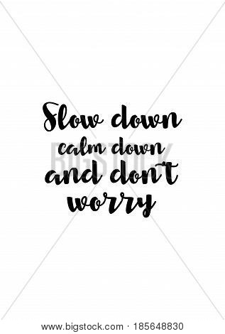 Lettering quotes motivation about life quote. Calligraphy Inspirational quote. Slow down, calm down and don't worry.