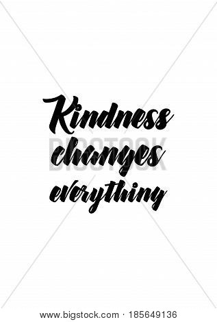 Lettering quotes motivation about life quote. Calligraphy Inspirational quote. Kindness changes everything.