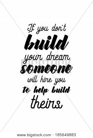 Lettering quotes motivation about life quote. Calligraphy Inspirational quote. If you don't build your dream someone will hire you to help build theirs.