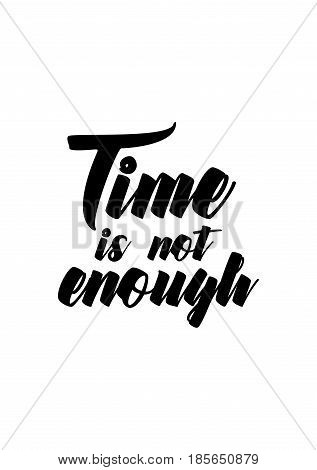 Lettering quotes motivation about life quote. Calligraphy Inspirational quote. Time is not enough.
