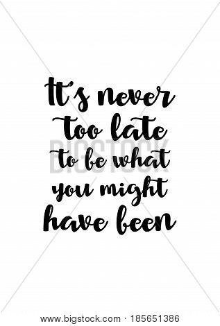Lettering quotes motivation about life quote. Calligraphy Inspirational quote. It's never too late to be what you might have been.
