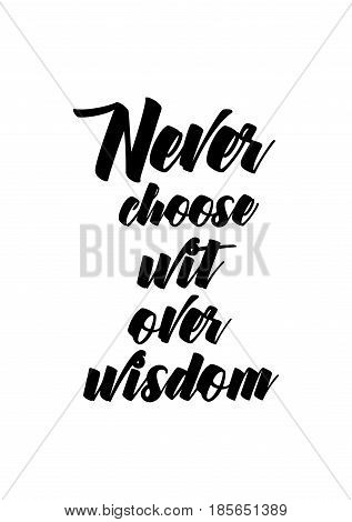Lettering quotes motivation about life quote. Calligraphy Inspirational quote. Never choose wit over wisdom.