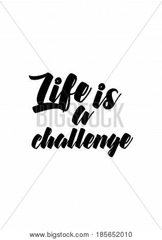 Lettering quotes motivation about life quote. Calligraphy Inspirational quote. Life is a challenge.