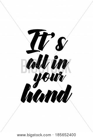 Lettering quotes motivation about life quote. Calligraphy Inspirational quote. It's all in your hand.