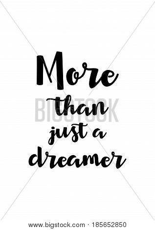 Lettering quotes motivation about life quote. Calligraphy Inspirational quote. More than just a dreamer.