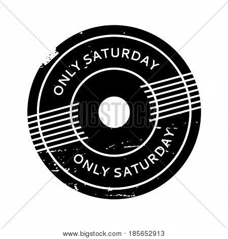 Only Saturday rubber stamp. Grunge design with dust scratches. Effects can be easily removed for a clean, crisp look. Color is easily changed.