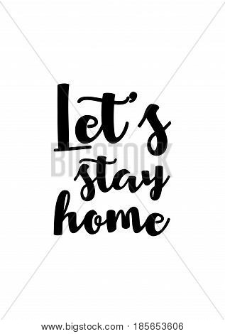 Lettering quotes motivation about life quote. Calligraphy Inspirational quote. Let's stay home.