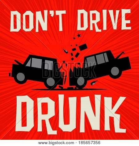 Poster concept with car crash and text Don't Drive Drunk vector illustration