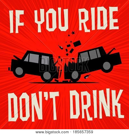 Poster concept with car crash and text If You Ride Don't Drink vector illustration