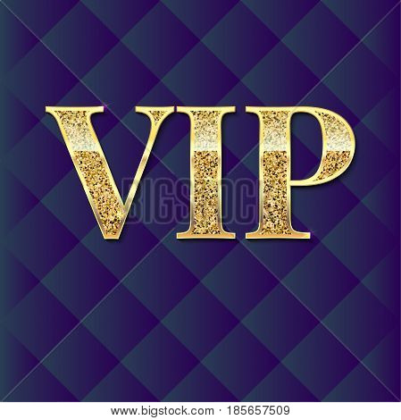 VIP golden letters with glitter on abstract quilted background, luxury card. Golden symbol of exclusivity. Very important person - VIP icon. Template for invitation, cover or banner.