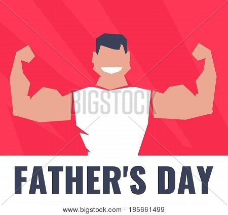 Modern poster for the festival of father's day with a muscular dad. Vector illustration in flat cartoon style