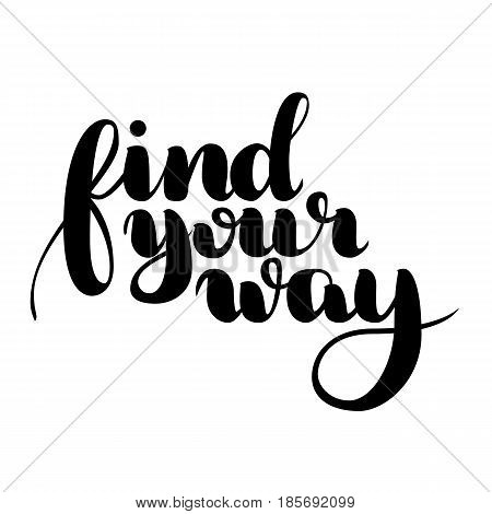 Find your way quote. Ink hand lettering isolated on white. Modern brush calligraphy. Handwritten phrase. Inspiration graphic design typography element. Cute simple vector sign.