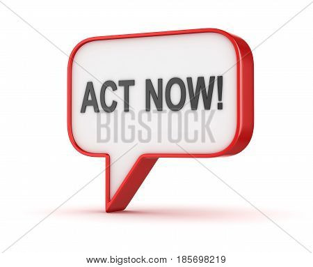 Act now bubble message This is a 3d Rendered Computer Generated Image. Isolated on White.