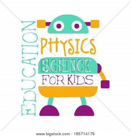 Physics education science for kids logo symbol. Colorful hand drawn label for child development center, educational club, kids channel