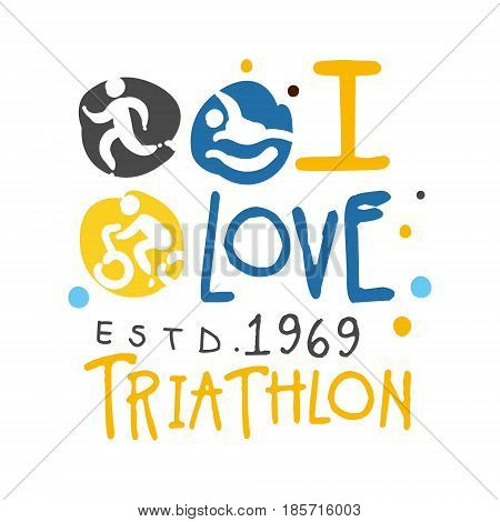 I love triathlon since 1969 logo. Colorful hand drawn illustration for sport poster, emblem, sign of the triathlon supporters, fan clubs