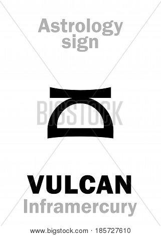 Astrology Alphabet: VULCAN (Inframercury), hypothetic circumsolar planet (between Sun and Mercury). Hieroglyphics character sign (single symbol).