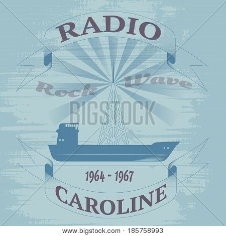 vector illustration of pirate station radio Caroline. a ship with a large antenna on a grunge background. fluttering ribbon. t-shirt design and more.