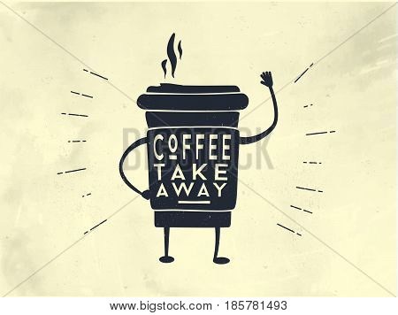 Poster take out coffee cup with lettering Coffee take away for cafe and coffee to go. Monochrome vintage drawing for drink and beverage menu or cafe theme. Vector Illustration