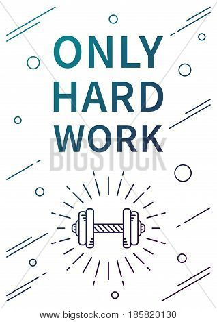 Only hard work. Inspirational motivational quote on white background. Positive sport affirmation for print poster banner decorative card. Vector typography concept design illustration.