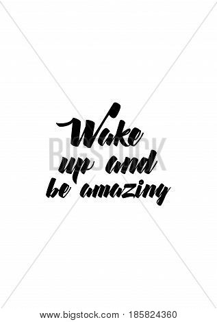 Lettering quotes motivation about life quote. Calligraphy Inspirational quote. Wake up and be amazing.