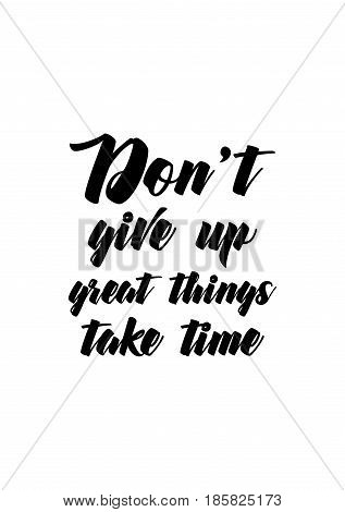 Lettering quotes motivation about life quote. Calligraphy Inspirational quote. Don't give up great things take time.
