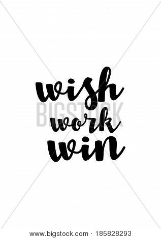 Lettering quotes motivation about life quote. Calligraphy Inspirational quote. Wish, Work, Win