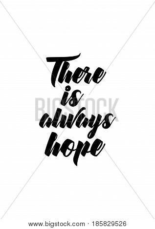 Lettering quotes motivation about life quote. Calligraphy Inspirational quote. There is always hope.