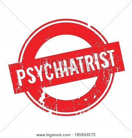 Psychiatrist rubber stamp. Grunge design with dust scratches. Effects can be easily removed for a clean, crisp look. Color is easily changed.