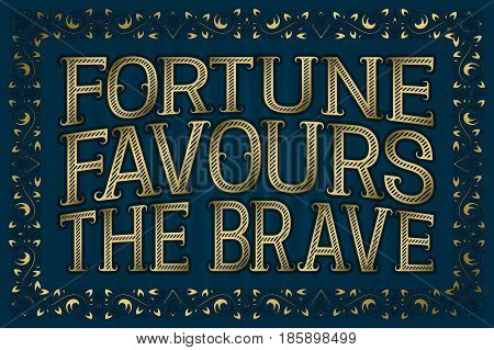 Fortune Favours The Brave. English saying. Proverb.