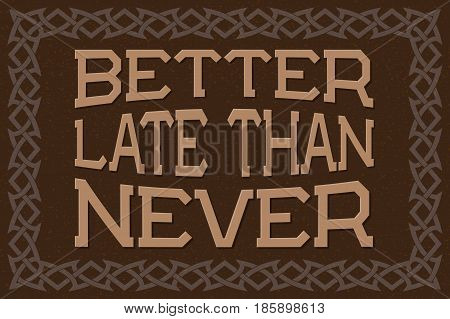 Better Late Than Never. English saying. Proverb.