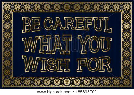Be Careful What You Wish For. English saying. Proverb.