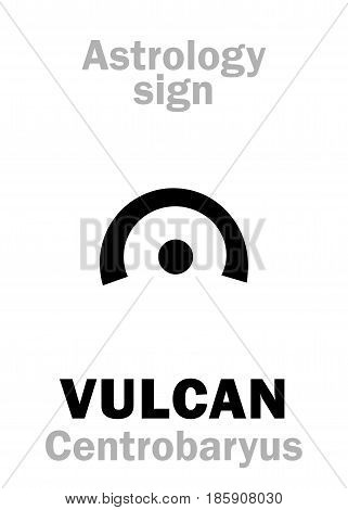 Astrology Alphabet: VULCAN (Centrobaryus), hypothetic fictive circumsolar planet (Gravitational center of The Solar system). Hieroglyphics character sign (single symbol).